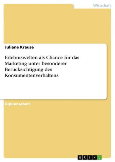 Erlebniswelten als Chance für das Marketing unter besonderer Berücksichtigung des Konsumentenverhaltens
