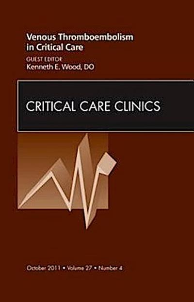 Venous Thromboembolism in Critical Care, an Issue of Critical Care Clinics