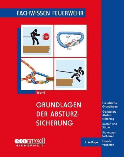 Grundlagen der Absturzsicherung: Gesetzliche Grundlagen - Gerätesatz Absturzsicherung - Knoten und Stiche - Sicherheitstechniken - Einsatzvarianten