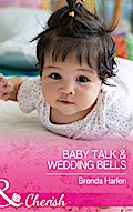 Baby Talk and Wedding Bells (Mills & Boon Che ...