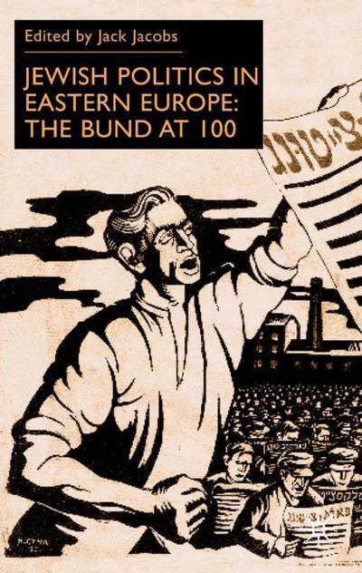 Jewish Politics in Eastern Europe: The Bund at 100