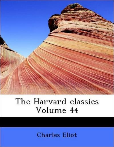 The Harvard classics Volume 44
