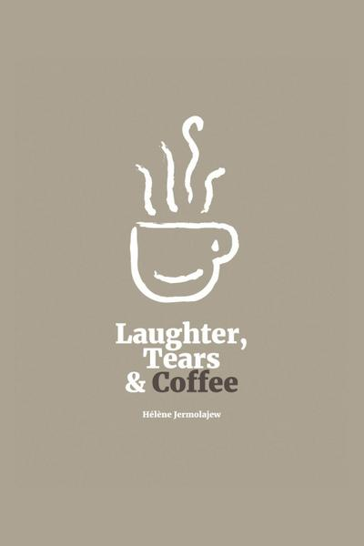 Laughter, Tears, and Coffee