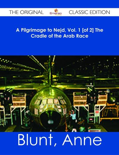 A Pilgrimage to Nejd, Vol. 1 [of 2] The Cradle of the Arab Race - The Original Classic Edition