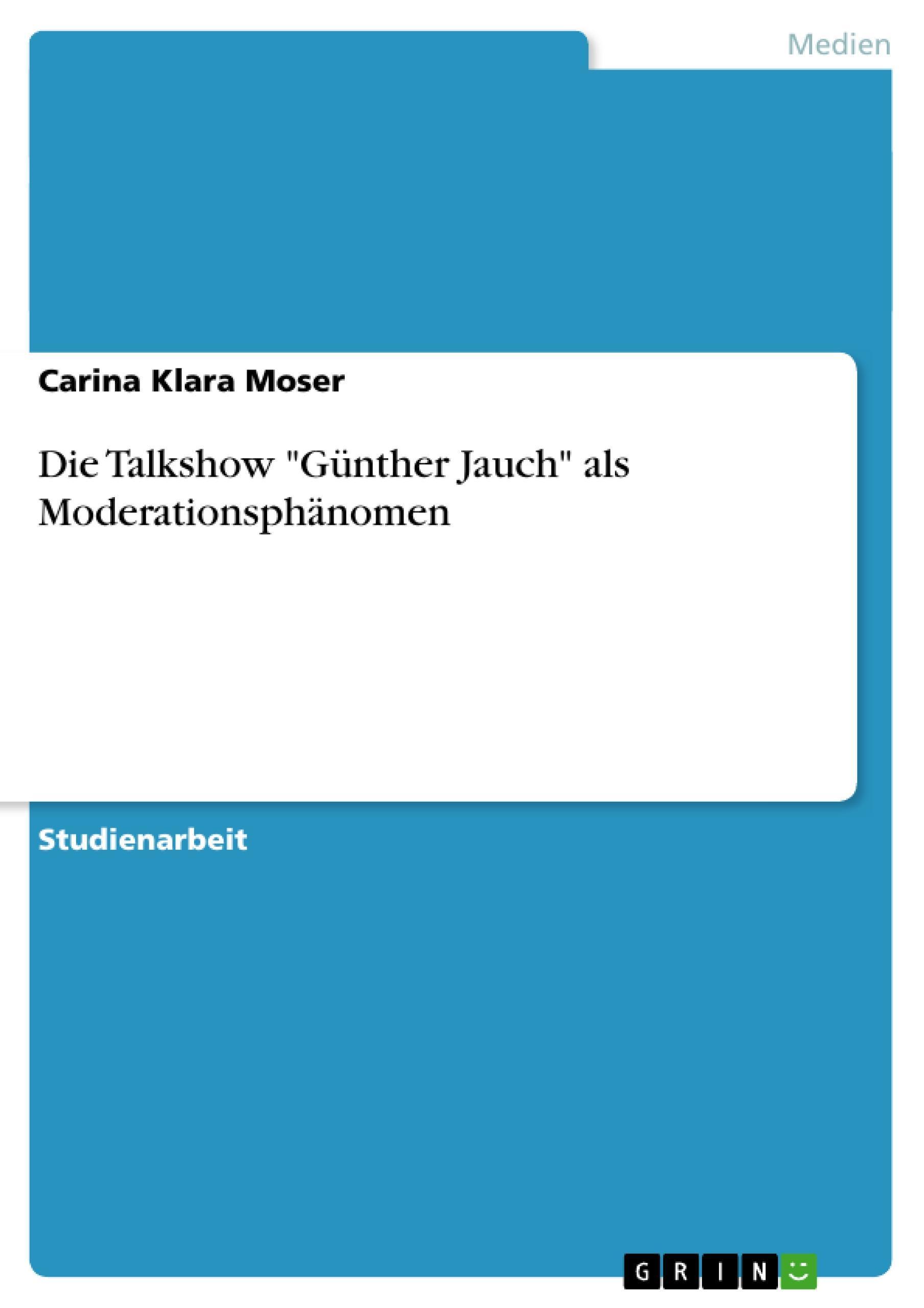 "Die Talkshow """"Günther Jauch"""" als Moderationsphänomen Carina Klara Moser"