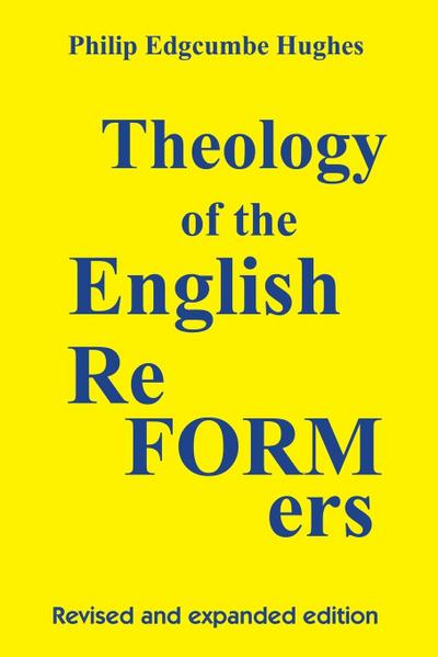 Theology of the English Reformers, Revised and Expanded Edition