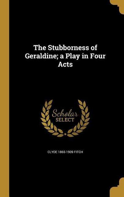 STUBBORNESS OF GERALDINE A PLA