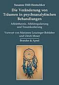 Die Veränderung von Träumen in psychoanalytischen Behandlungen: Affekttheorie, Affektregulierung und Traumkodierung