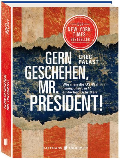 Gern geschehen, Mr. President!; Wie man die US-Wahl manipuliert in 10 einfachen Schritten; Ill. v. Rall, Ted; Vorw. v. Kennedy jr, Robert F.; Übers. v. Simon dos Santos, Andreas; Deutsch