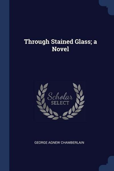 Through Stained Glass; A Novel