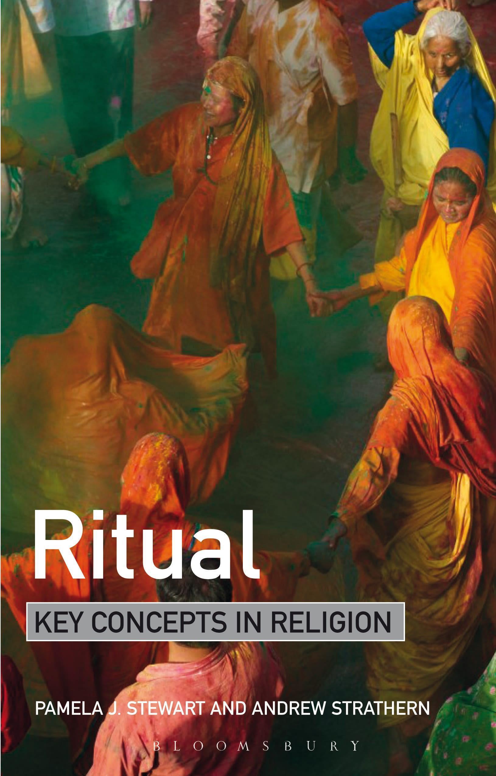 Ritual: Key Concepts in Religion Pamela J. Stewart