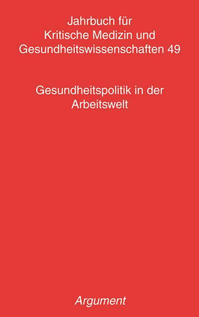 Jahrbuch für kritische Medizin und Gesundheitswissenschaften / Gesundheitspolitik in der Arbeitswelt