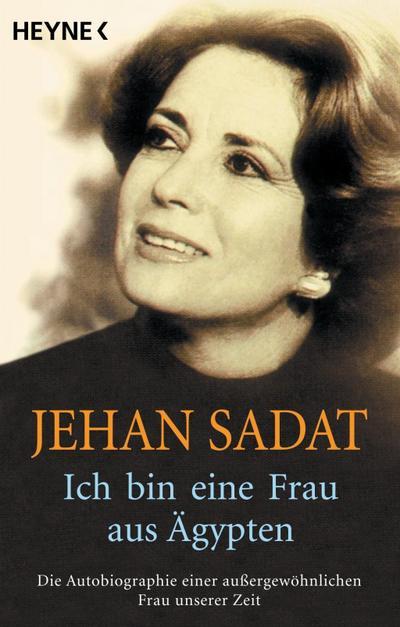 Ich bin eine Frau aus Ägypten: Die Autobiographie einer außergewöhnlichen Frau unserer Zeit
