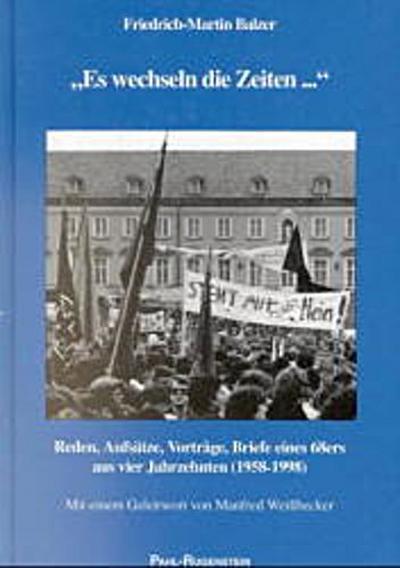 'Es wechseln die Zeiten.' Reden, Aufsätze, Vorträge, Briefe eines 68ers aus vier Jahrzehnten (1958-1998)
