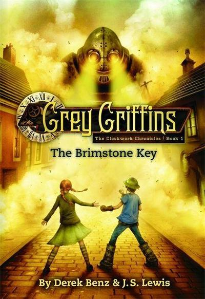 Grey Griffins: The Clockwork Chronicles 1: The Brimstone Key
