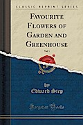Favourite Flowers of Garden and Greenhouse, Vol. 1 (Classic Reprint)
