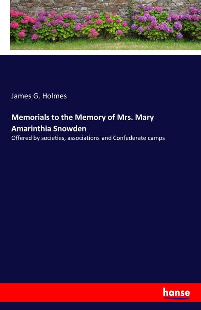 Memorials to the Memory of Mrs. Mary Amarinthia Snowden