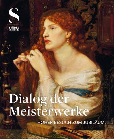 Dialog der Meisterwerke; Hoher Besuch zum Jubiläum; Hrsg. v. Städel Museum; Deutsch; Mit 212 farbigen und 5 s/w Abbildungen