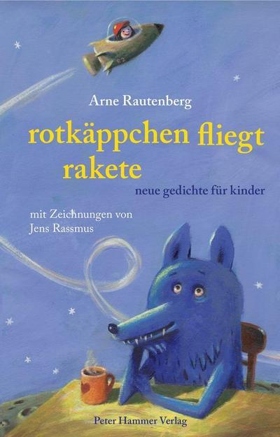 Rotkäppchen fliegt Rakete: Neue Gedichte für Kinder