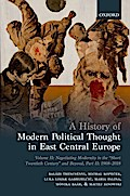 A History of Modern Political Thought in East Central Europe: Volume II: Negotiating Modernity in the 'short Twentieth Century' and Beyond, Part II: 1