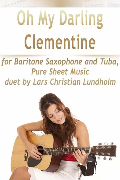 Oh My Darling Clementine for Baritone Saxophone and Tuba, Pure Sheet Music duet by Lars Christian Lundholm