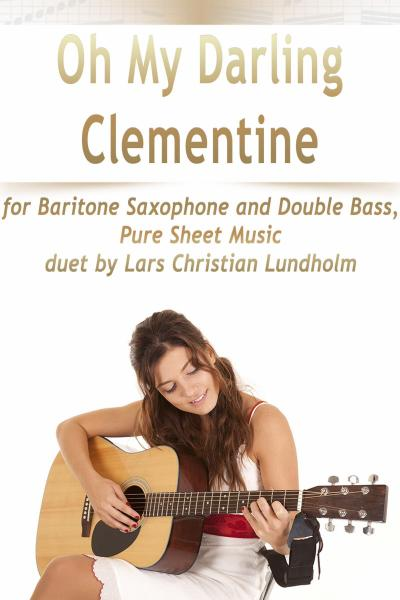 Oh My Darling Clementine for Baritone Saxophone and Double Bass, Pure Sheet Music duet by Lars Christian Lundholm