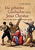 Die geheime Geschichte von Jesus Christus; Wa ...