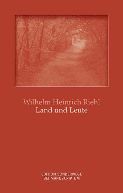 Die Naturgeschichte des Volkes als Grundlage einer deutschen Sozialpolitik 01: Land und Leute. Edition Sonderwege bei Manuscriptum