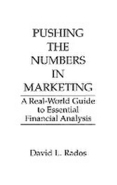 Pushing the Numbers in Marketing: A Real-World Guide to Essential Financial Analysis