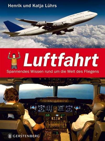 Luftfahrt; Spannendes Wissen rund um die Welt des Fliegens   ; Ill. v. Gattermann, Kirsten; Deutsch; mit vielen Fotos, durchgehend farbig -