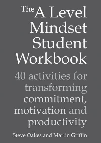 The a Level Mindset Student Workbook: 40 Activities for Transforming Commitment, Motivation and Productivity: 40 Activities for Transforming Commitmen