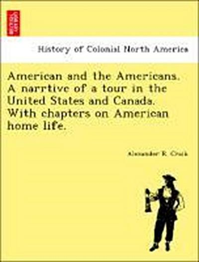 American and the Americans. A narrtive of a tour in the United States and Canada. With chapters on American home life.