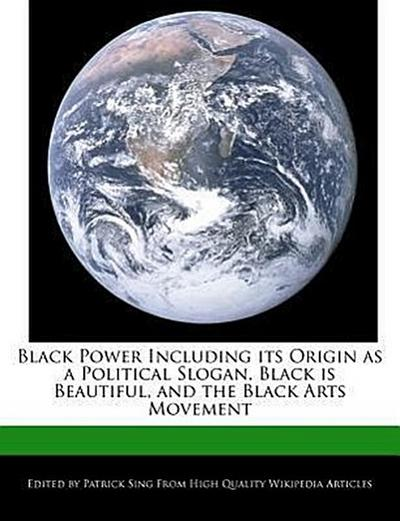 Black Power Including Its Origin as a Political Slogan, Black Is Beautiful, and the Black Arts Movement