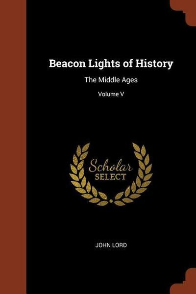 Beacon Lights of History: The Middle Ages; Volume V