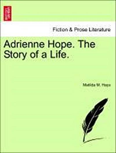 Adrienne Hope. The Story of a Life. Vol. I.