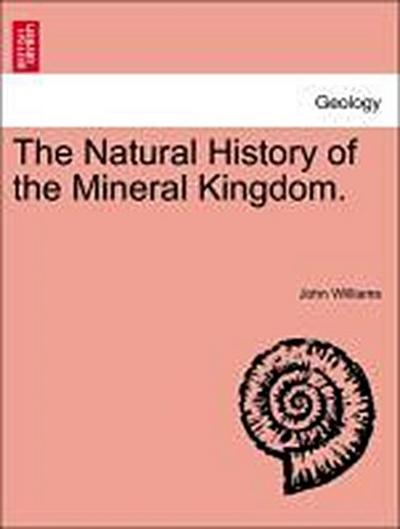 The Natural History of the Mineral Kingdom. Vol. I. Second Edition.