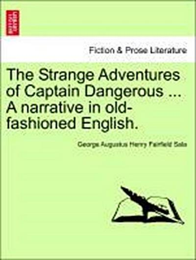The Strange Adventures of Captain Dangerous ... A narrative in old-fashioned English. VOL. III.