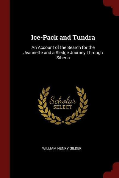 Ice-Pack and Tundra: An Account of the Search for the Jeannette and a Sledge Journey Through Siberia