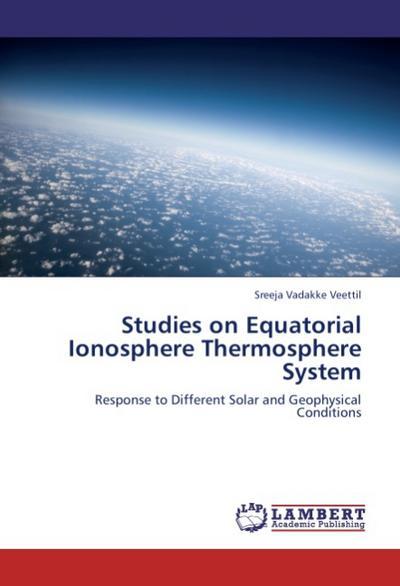 Studies on Equatorial Ionosphere Thermosphere System