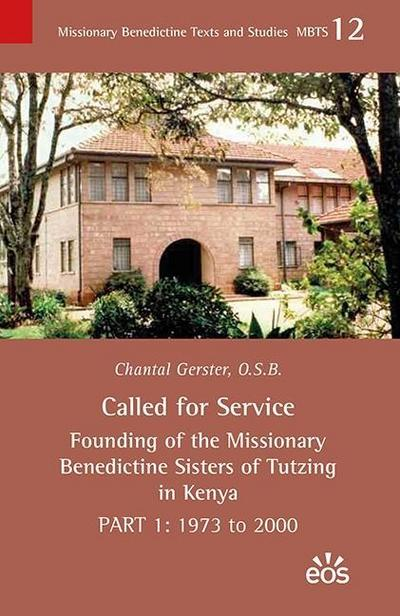 Called for Service - Founding of the Missionary Benedictine Sisters of Tutzing in Kenya