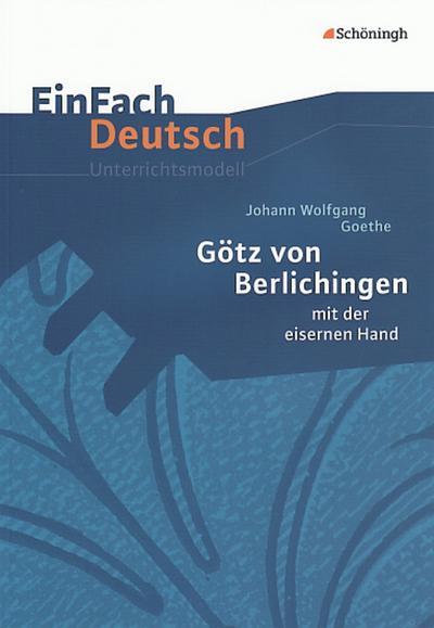 Götz von Berlichingen: mit der eisernen Hand. EinFach Deutsch Unterrichtsmodelle