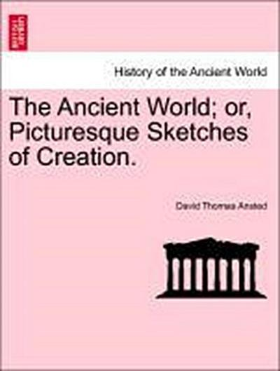 The Ancient World; or, Picturesque Sketches of Creation.
