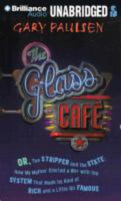The Glass Cafe: Or the Stripper and the State; How My Mother Started a War with the System That Made Us Kind of Rich and a Little Bit
