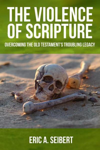 Violence of Scripture: Overcoming the Old Testament's Troubling Legacy