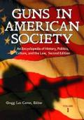 Guns in American Society 3 Volume Set: An Encyclopedia of History, Politics, Culture, and the Law