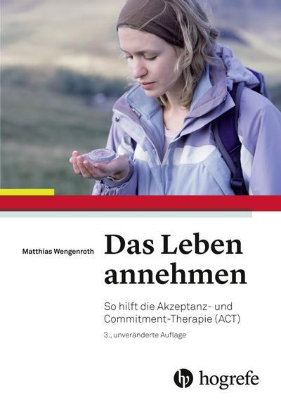 Das Leben annehmen: So hilft die Akzeptanz– und Commitment–Therapie (ACT)