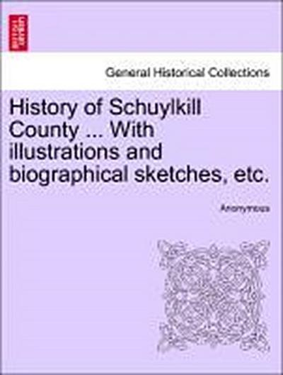History of Schuylkill County ... With illustrations and biographical sketches, etc.