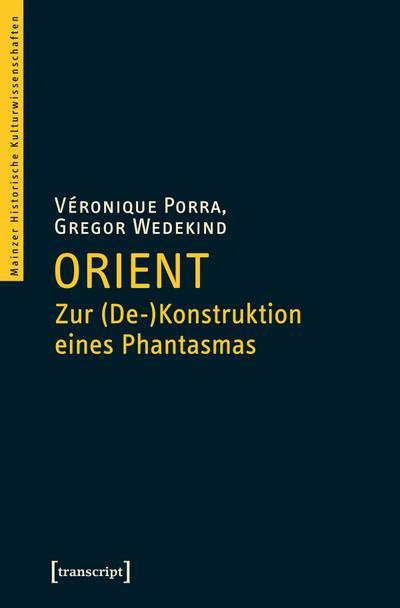 Orient - Zur (De-)Konstruktion eines Phantasmas