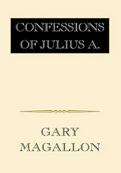 Confessions of Julius A.