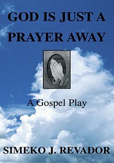 God Is Just a Prayer Away